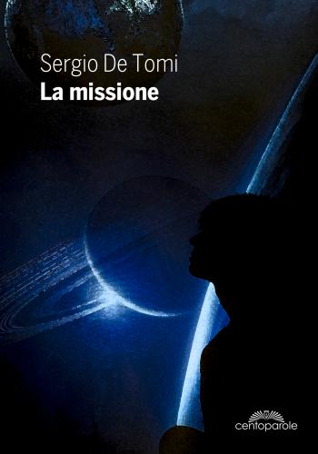 La missione: romanzo breve di fantascienza di Sergio De Tomi